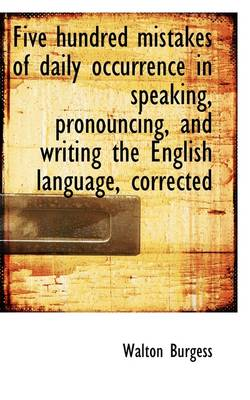 Five Hundred Mistakes of Daily Occurrence in Speaking, Pronouncing, and Writing the English Language