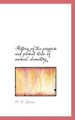 History of the Progress and Present State of Animal Chemistry