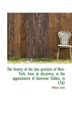 The History of the Late Province of New-York, from Its Discovery, to the Appointment of Governor Col