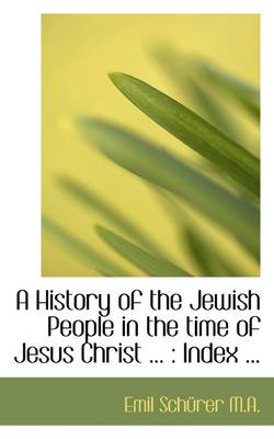 A History of the Jewish People in the Time of Jesus Christ ...: Index ...