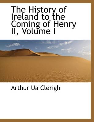 The History of Ireland to the Coming of Henry II, Volume I