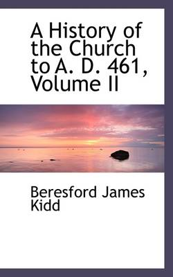 A History of the Church to A. D. 461, Volume II
