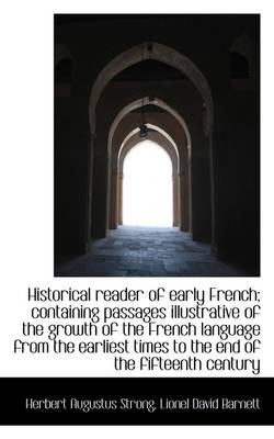 Historical Reader of Early French; Containing Passages Illustrative of the Growth of the French Lang