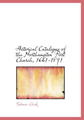 Historical Catalogue of the Northampton First Church, 1661-1891