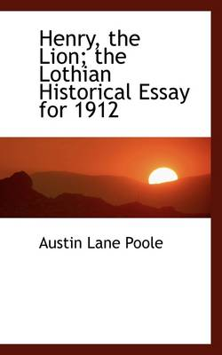Henry, the Lion: The Lothian Historical Essay for 1912