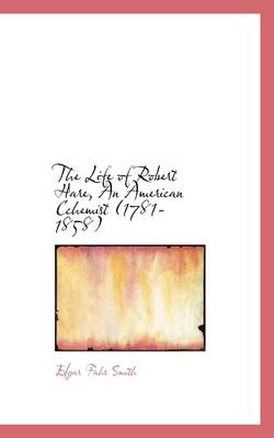 The Life of Robert Hare, an American Cchemist (1781-1858)