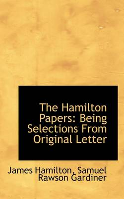 The Hamilton Papers: Being Selections from Original Letter