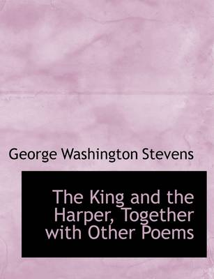 The King and the Harper, Together with Other Poems
