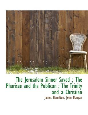 The Jerusalem Sinner Saved; The Pharisee and the Publican; The Trinity and a Christian