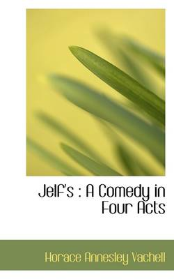 Jelf's: A Comedy in Four Acts
