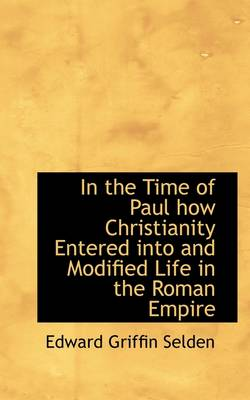 In the Time of Paul: How Christianity Entered Into and Modified Life in the Roman Empire