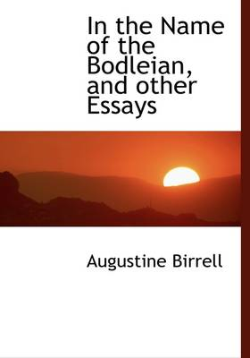 In the Name of the Bodleian, and Other Essays