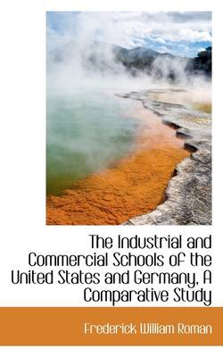 The Industrial and Commercial Schools of the United States and Germany, a Comparative Study