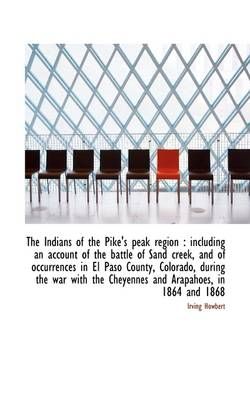 The Indians of the Pike's Peak Region: Including an Account of the Battle of Sand Creek