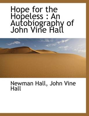 Hope for the Hopeless: An Autobiography of John Vine Hall