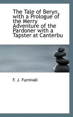 The Tale of Beryn, with a Prologue of the Merry Adventure of the Pardoner with a Tapster at Canterbu