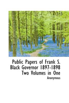 Public Papers of Frank S. Black Governor 1897-1898 Two Volumes in One