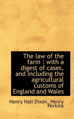 The Law of the Farm: With a Digest of Cases, and Including the Agricultural Customs of England and