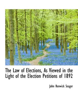 The Law of Elections, as Viewed in the Light of the Election Petitions of 1892