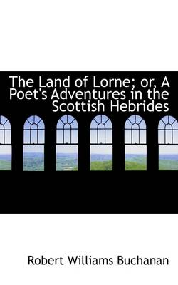 The Land of Lorne; Or, a Poet's Adventures in the Scottish Hebrides