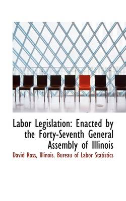 Labor Legislation: Enacted by the Forty-Seventh General Assembly of Illinois