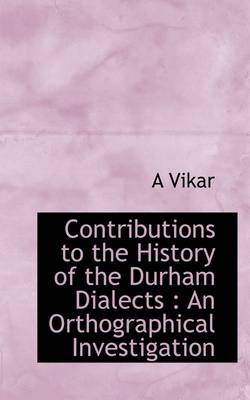 Contributions to the History of the Durham Dialects: An Orthographical Investigation
