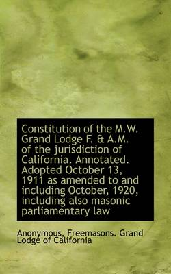 Constitution of the M.W. Grand Lodge F. & A.M. of the Jurisdiction of California. Annotated. Adopted
