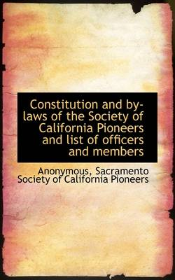 Constitution and By-Laws of the Society of California Pioneers and List of Officers and Members