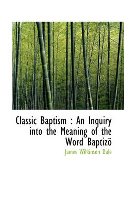 Classic Baptism: An Inquiry Into the Meaning of the Word Baptizo