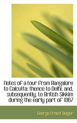 Notes of a Tour from Bangalore to Calcutta: Thence to Delhi, And, Subsequently, to British Sikkim Du