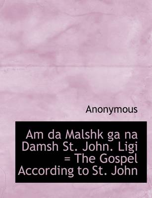 Am Da Malshk Ga Na Damsh St. John. Ligi = the Gospel According to St. John