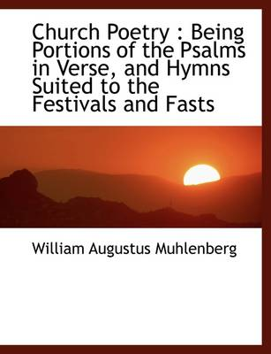 Church Poetry: Being Portions of the Psalms in Verse, and Hymns Suited to the Festivals and Fasts