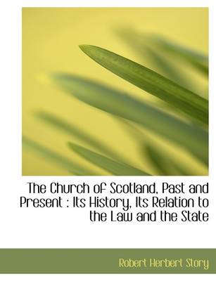 The Church of Scotland, Past and Present: Its History, Its Relation to the Law and the State