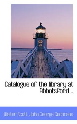 Catalogue of the Library at Abbotsford ..