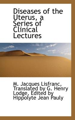 Diseases of the Uterus, a Series of Clinical Lectures