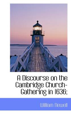 A Discourse on the Cambridge Church-Gathering in 1636;