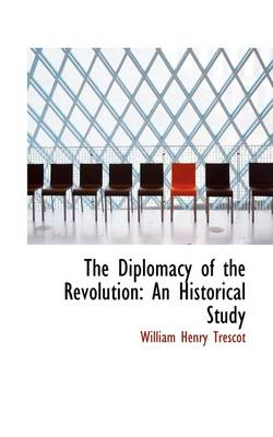 The Diplomacy of the Revolution: An Historical Study