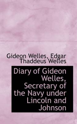 Diary of Gideon Welles, Secretary of the Navy Under Lincoln and Johnson, Volume 1 1861- March 30, 1864