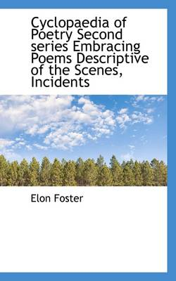 Cyclopaedia of Poetry Second Series Embracing Poems Descriptive of the Scenes, Incidents