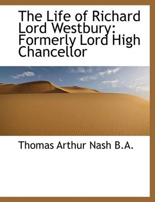 The Life of Richard Lord Westbury: Formerly Lord High Chancellor