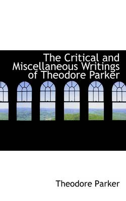 The Critical and Miscellaneous Writings of Theodore Parker