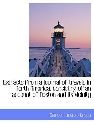 Extracts from a Journal of Travels in North America, Consisting of an Account of Boston and Its Vici