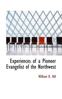 Experiences of a Pioneer Evangelist of the Northwest
