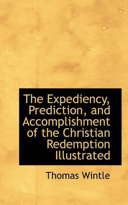The Expediency, Prediction, and Accomplishment of the Christian Redemption Illustrated