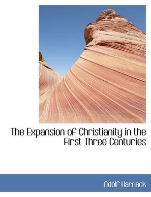 The Expansion of Christianity in the First Three Centuries