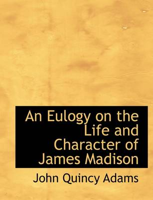 An Eulogy on the Life and Character of James Madison