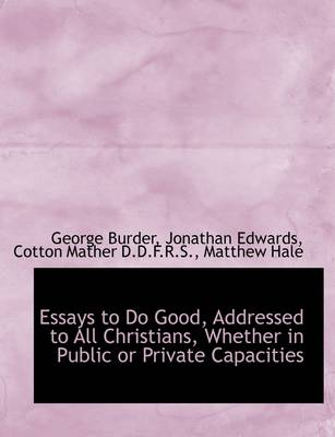 Essays to Do Good, Addressed to All Christians, Whether in Public or Private Capacities