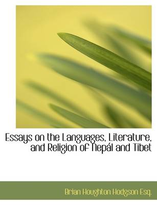 Essays on the Languages, Literature, and Religion of Nepal and Tibet