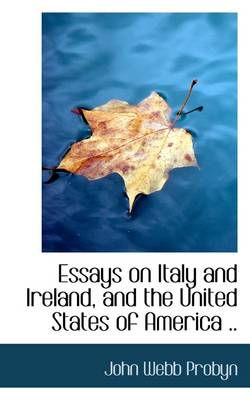 Essays on Italy and Ireland, and the United States of America ..