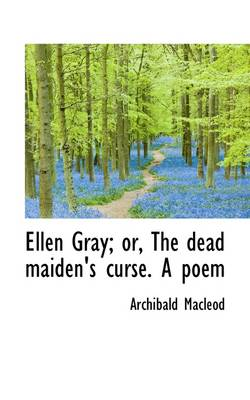 Ellen Gray; Or, the Dead Maiden's Curse. a Poem